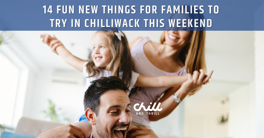 things for families to do in chilliwack